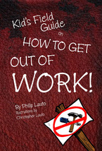 Philip Lauto, Christopher Lauto, How To Goow, kids field guide, how to get out of work, fun book for kids, lazy, get me out of work, take this job and shove it, I don't want to work no more, house work, work around the house, making your bed, cleaning your room, pick up, clean up, laundry, chores